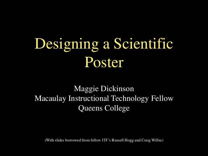 Designing a Scientific       Poster           Maggie DickinsonMacaulay Instructional Technology Fellow            Queens C...
