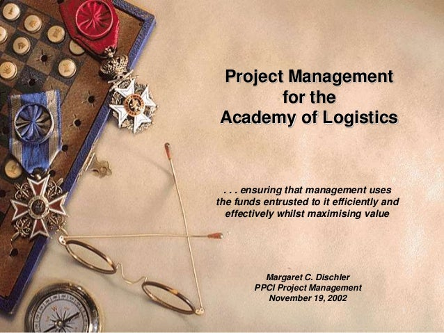 1 Project Management for the Academy of Logistics . . . ensuring that management uses the funds entrusted to it efficientl...