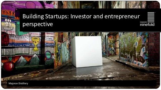 Building Startups: Investor and entrepreneur             perspectiveMajoran Distillery1