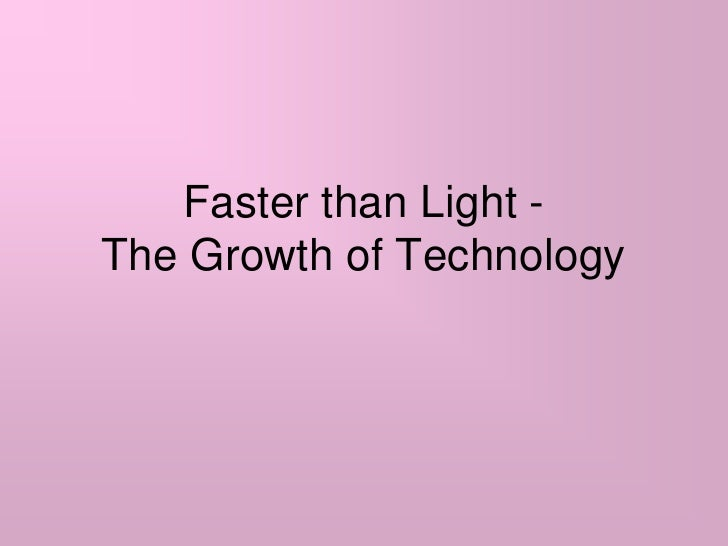 Faster than Light -The Growth of Technology<br />