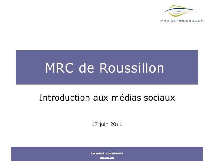 MRC de Roussillon  Introduction aux médias sociaux 17 juin 2011 emm-ess consultants emm-ess.com