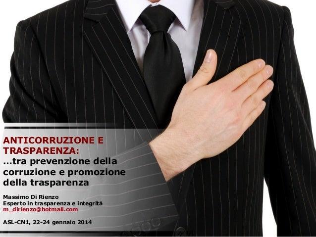 ANTICORRUZIONE E TRASPARENZA: …tra prevenzione della corruzione e promozione della trasparenza Massimo Di Rienzo Esperto i...