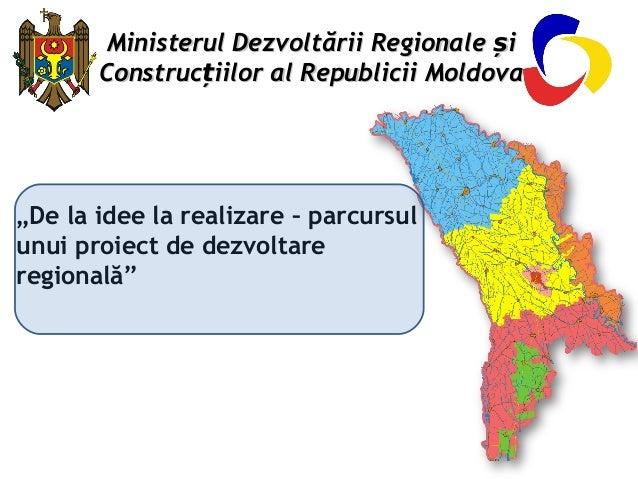 """""""De la idee la realizare – parcursul unui proiect de dezvoltare regională"""" Ministerul Dezvoltării RegionaleMinisterul Dezv..."""
