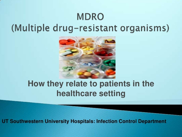 MDRO (Multiple drug-resistant organisms)<br />How they relate to patients in the healthcare setting<br />UT Southwestern U...
