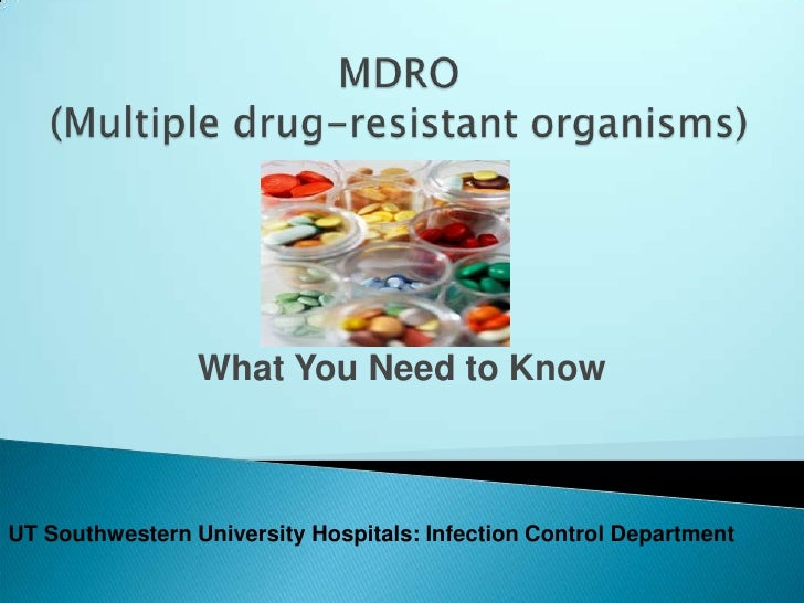 MDRO (Multiple drug-resistant organisms)<br />What You Need to Know<br />UT Southwestern University Hospitals: Infection C...