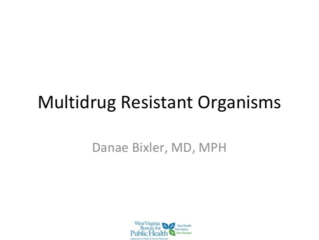Multidrug Resistant OrganismsDanae Bixler, MD, MPH