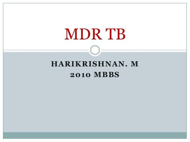 MDR TB HARIKRISHNAN. M 2010 MBBS