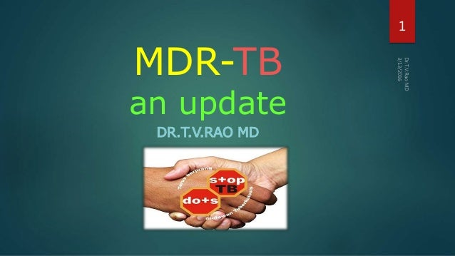 MDR-TB an update DR.T.V.RAO MD 1