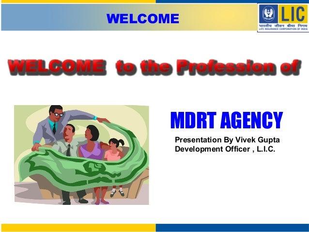 Presentation By Vivek Gupta Development Officer , L.I.C. WELCOME MDRT AGENCY