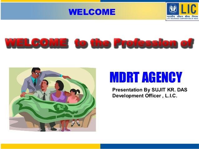 Presentation By SUJIT KR. DAS Development Officer , L.I.C. WELCOME MDRT AGENCY