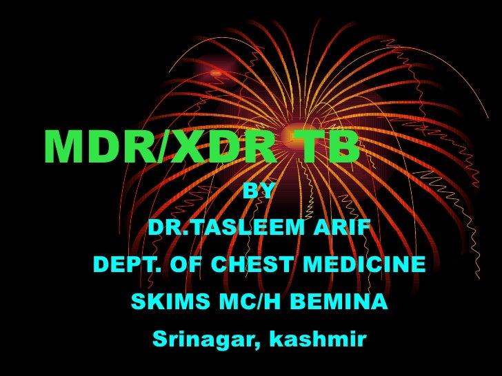 MDR/XDR TB BY DR.TASLEEM ARIF DEPT. OF CHEST MEDICINE SKIMS MC/H BEMINA Srinagar, kashmir