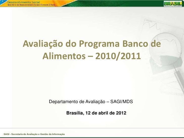 Avaliação do Programa Banco de                     Alimentos – 2010/2011                                       Departament...