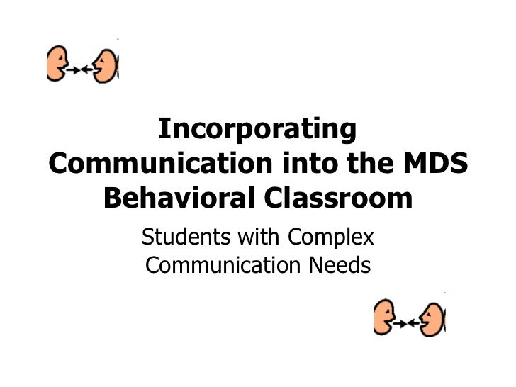 Incorporating Communication into the MDS Behavioral Classroom Students with Complex Communication Needs