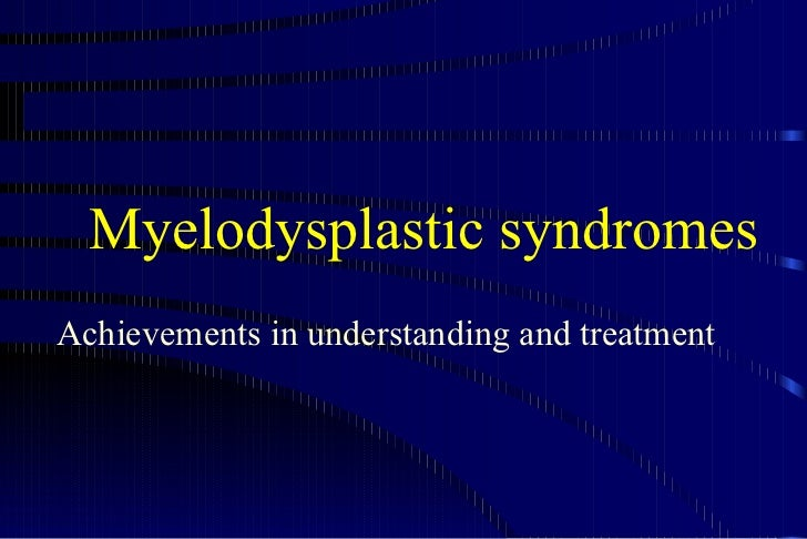 Myelodysplastic syndromes Achievements in understanding and treatment