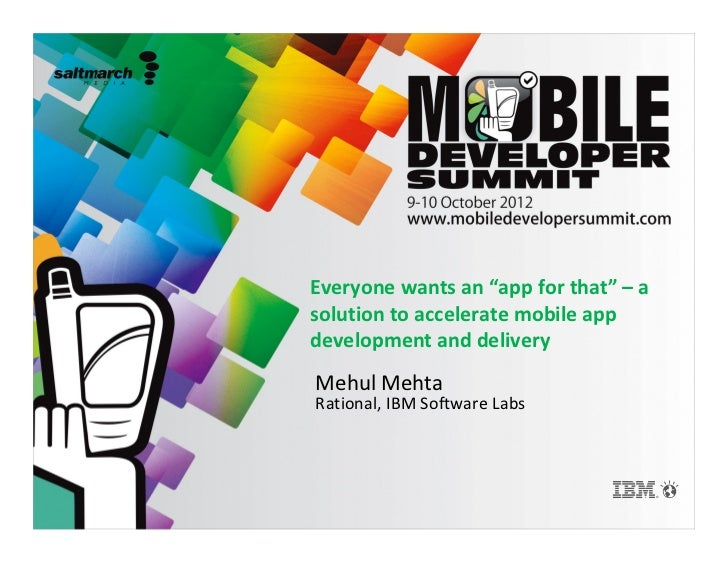 "Everyone wants an ""app for that"" – asolution to accelerate mobile appdevelopment and deliveryMehul MehtaRational, IBM Soft..."