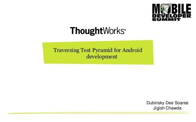 Traversing Test Pyramid for Android development  Dubinsky Dee Soares Jigish Chawda