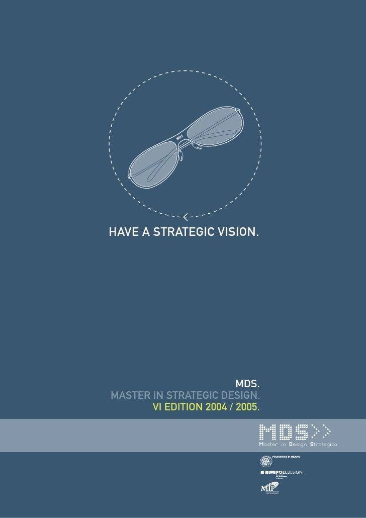 HAVE A STRATEGIC VISION.                              MDS. MASTER IN STRATEGIC DESIGN.        VI EDITION 2004 / 2005.