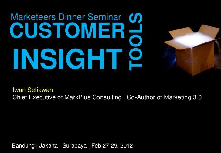 TOOLSMarketeers Dinner SeminarCUSTOMERINSIGHTIwan SetiawanChief Executive of MarkPlus Consulting | Co-Author of Marketing ...