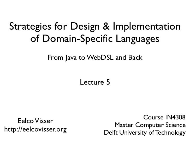Strategies for Design & Implementation       of Domain-Specific Languages                From Java to WebDSL and Back      ...