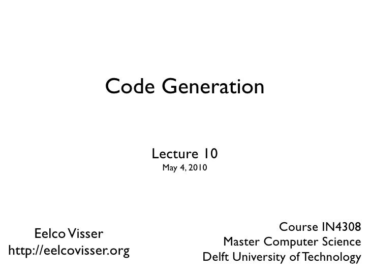 Code Generation                           Lecture 10                           May 4, 2010                                ...