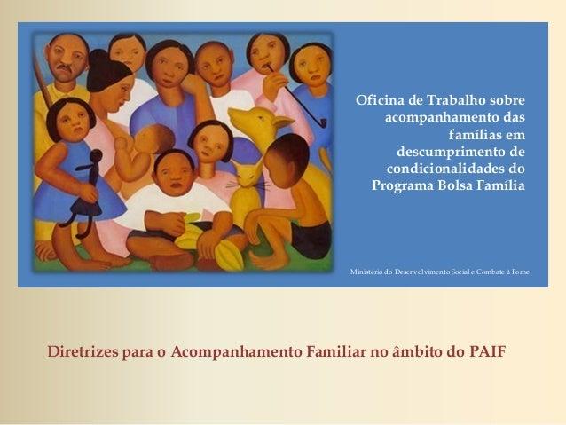 Diretrizes para o Acompanhamento Familiar no âmbito do PAIF Oficina de Trabalho sobre acompanhamento das famílias em descu...