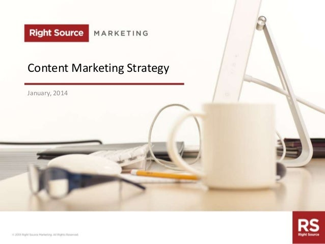 Content Marketing Strategy January, 2014  rightsourcemarketing.com