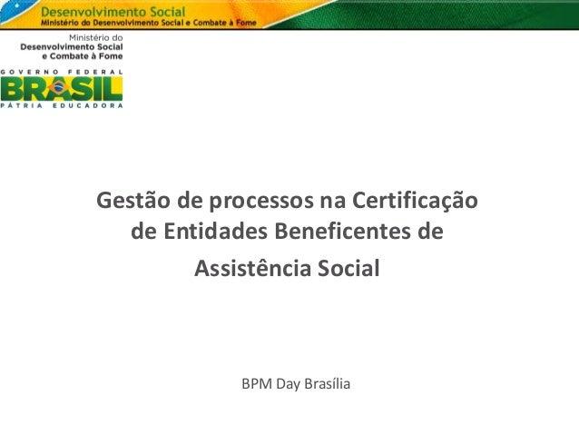 Gestão de processos na Certificação de Entidades Beneficentes de Assistência Social BPM Day Brasília