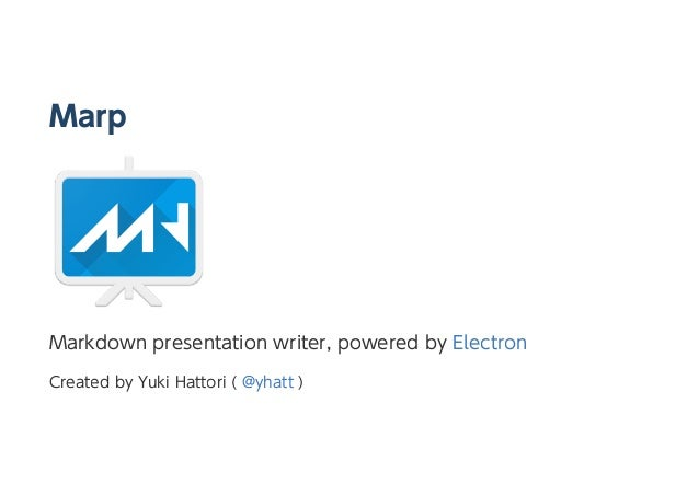 Marp Markdown presentation writer, powered by Electron Created by Yuki Hattori ( @yhatt )