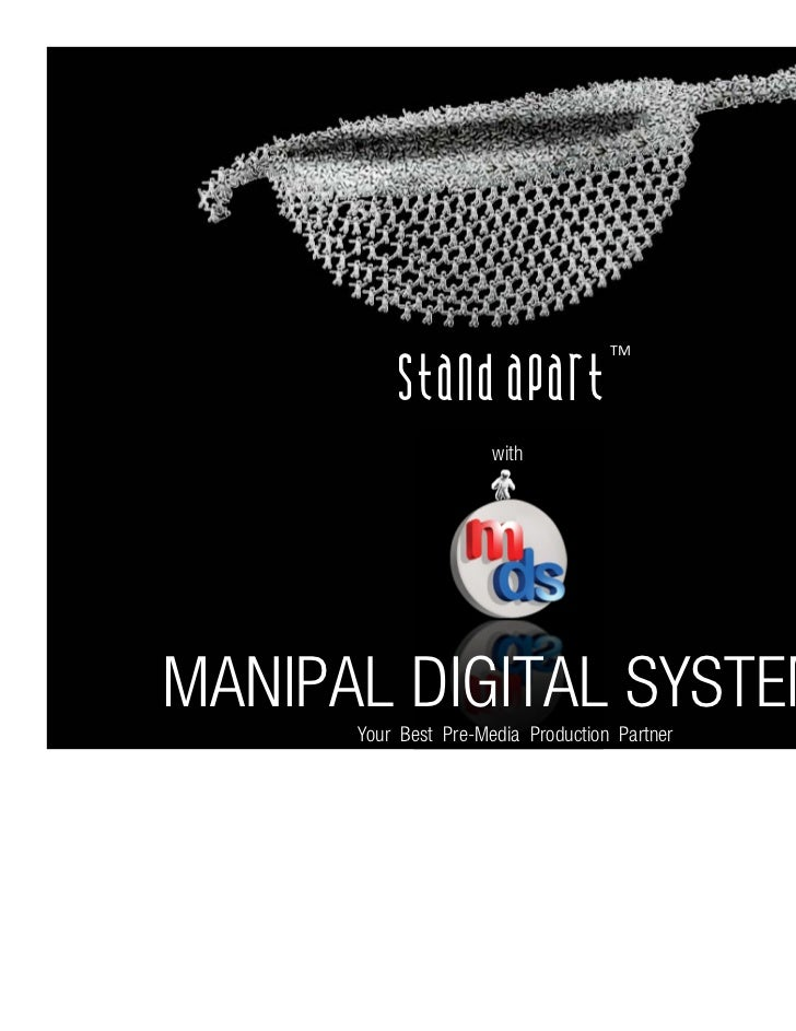 TM           Stand apart                      withMANIPAL DIGITAL SYSTEMS      Your Best Pre-Media Production Partner