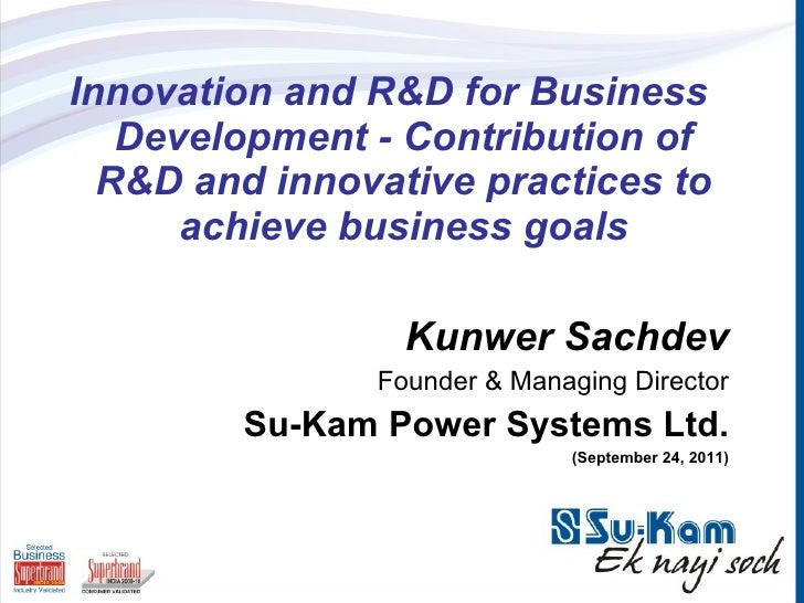 <ul><li>Innovationand R&D for Business Development - Contribution of R&D and innovative practices to achieve business goa...