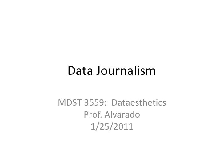 Data Journalism<br />MDST 3559:  DataestheticsProf. Alvarado1/25/2011<br />