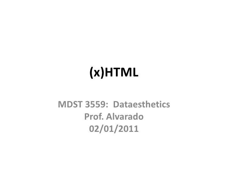 (x)HTML<br />MDST 3559:  DataestheticsProf. Alvarado02/01/2011<br />