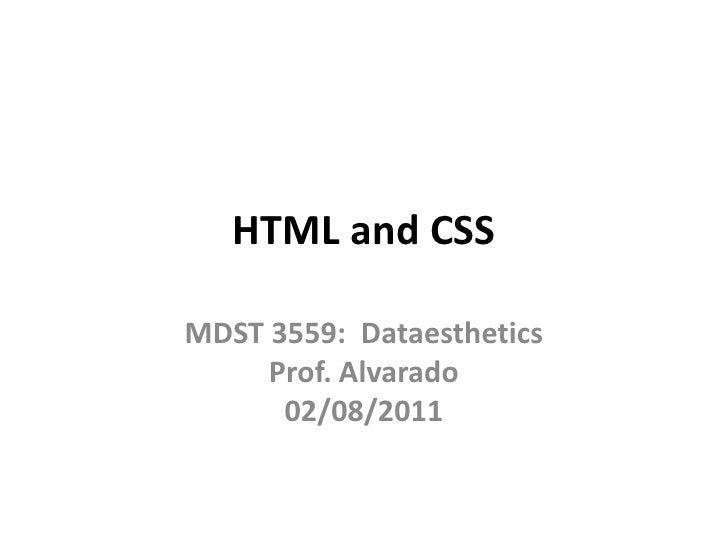 HTML and CSS<br />MDST 3559:  DataestheticsProf. Alvarado02/08/2011<br />