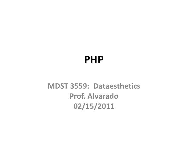 PHP<br />MDST 3559:  DataestheticsProf. Alvarado02/15/2011<br />
