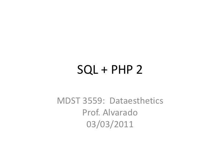 SQL + PHP 2<br />MDST 3559:  DataestheticsProf. Alvarado03/03/2011<br />