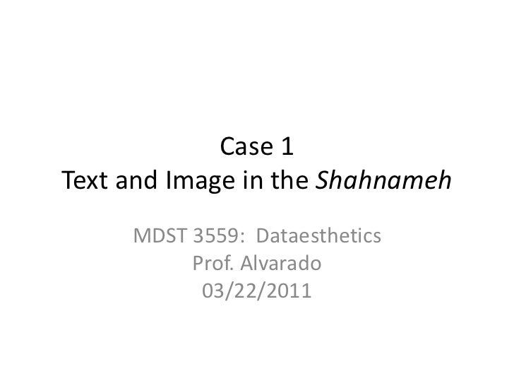 Case 1Text and Image in the Shahnameh<br />MDST 3559:  DataestheticsProf. Alvarado03/22/2011<br />