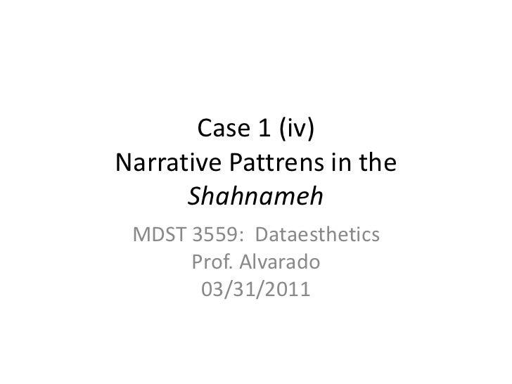 Case 1 (iv)Narrative Pattrens in the Shahnameh<br />MDST 3559:  DataestheticsProf. Alvarado03/31/2011<br />
