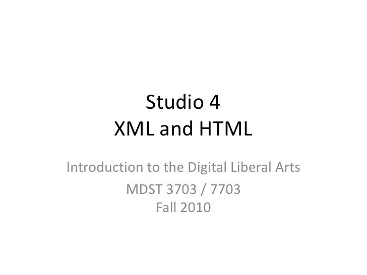 Studio 4 XML and HTML<br />Introduction to the Digital Liberal Arts<br />MDST 3703 / 7703Fall 2010<br />