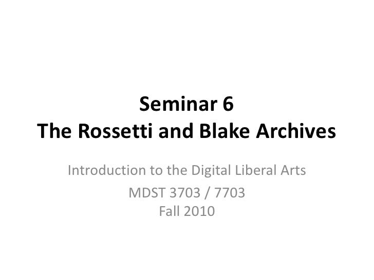 Seminar 6 The Rossetti and Blake Archives<br />Introduction to the Digital Liberal Arts<br />MDST 3703 / 7703Fall 2010<br />