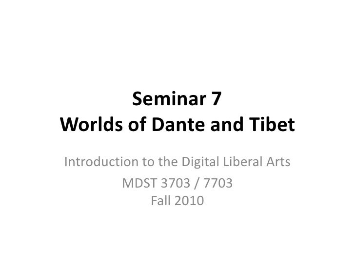 Seminar 7 Worlds of Dante and Tibet<br />Introduction to the Digital Liberal Arts<br />MDST 3703 / 7703Fall 2010<br />