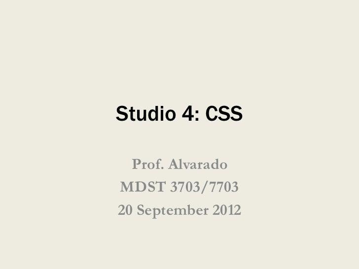 Studio 4: CSS  Prof. AlvaradoMDST 3703/770320 September 2012