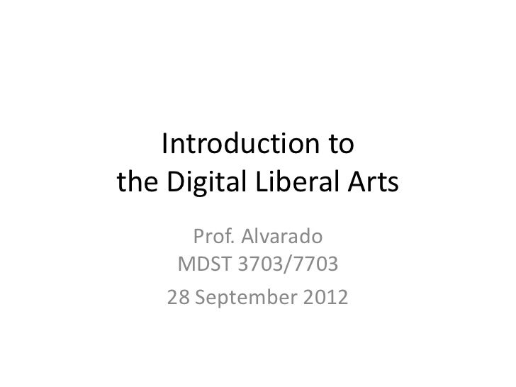 Introduction tothe Digital Liberal Arts       Prof. Alvarado     MDST 3703/7703    28 September 2012