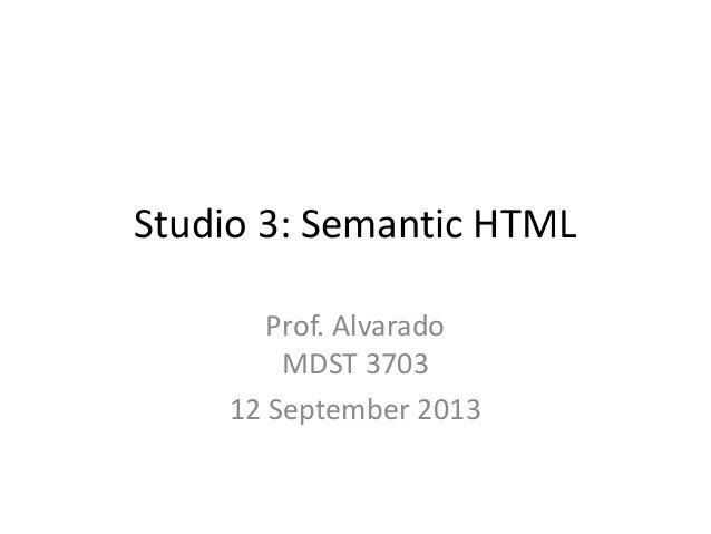 Studio 3: Semantic HTML Prof. Alvarado MDST 3703 12 September 2013
