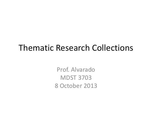 Thematic Research Collections Prof. Alvarado MDST 3703 8 October 2013