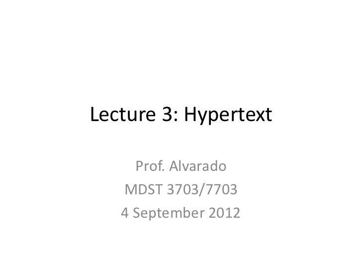 Lecture 3: Hypertext     Prof. Alvarado   MDST 3703/7703   4 September 2012