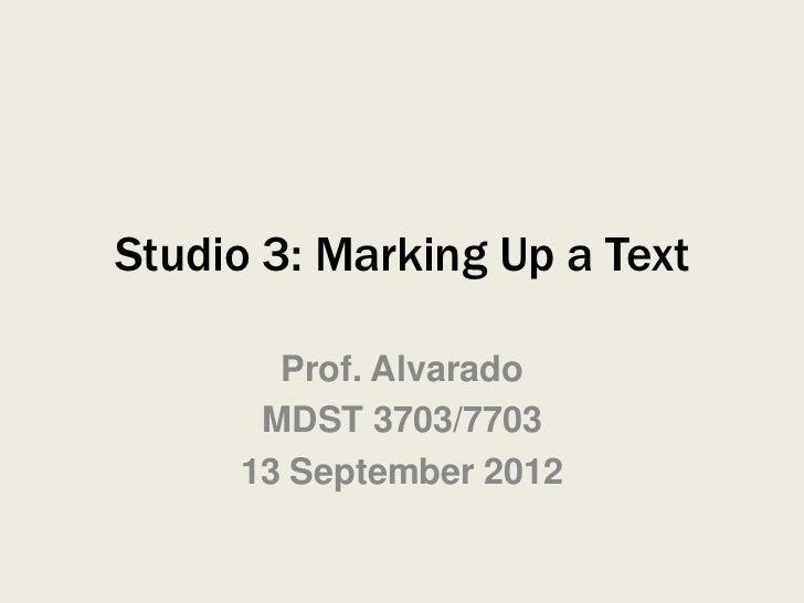 Studio 3: Marking Up a Text       Prof. Alvarado      MDST 3703/7703     13 September 2012