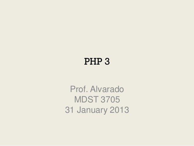 PHP 3 Prof. Alvarado  MDST 370531 January 2013
