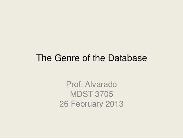 The Genre of the Database      Prof. Alvarado        MDST 3705     26 February 2013