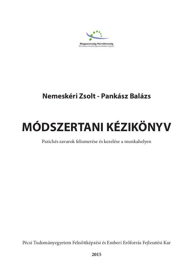 Nemeskéri Zsolt - Pankász Balázs MÓDSZERTANI KÉZIKÖNYV Pszichés zavarok felismerése és kezelése a munkahelyen Pécsi Tudomá...