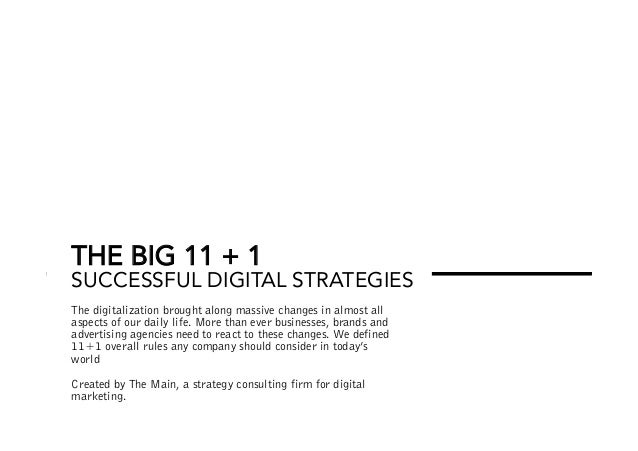 THE BIG 11 + 1 SUCCESSFUL DIGITAL STRATEGIES The digitalization brought along massive changes in almost all aspects of our...